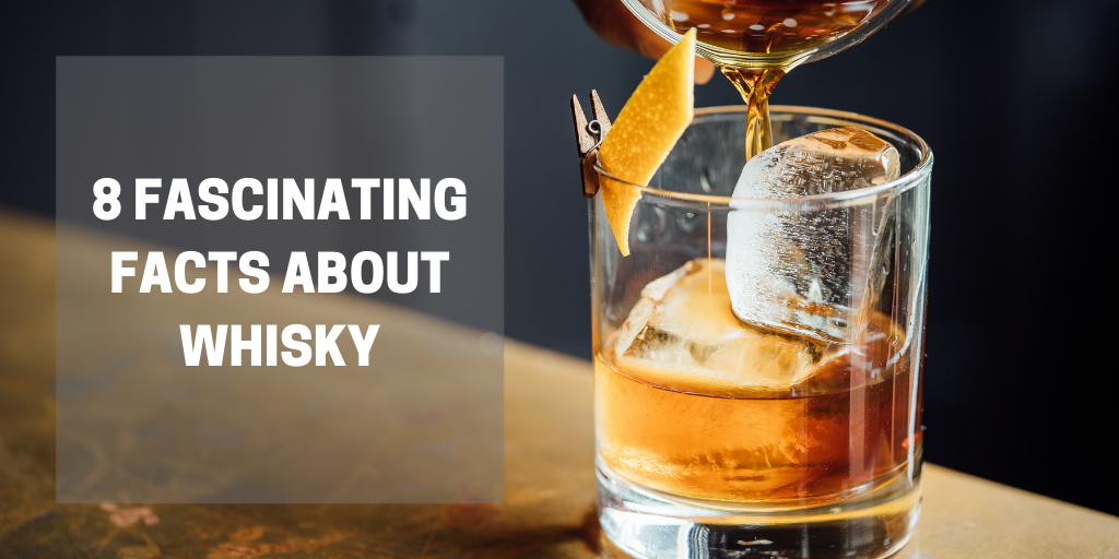 8 Fascinating Facts about Whisky