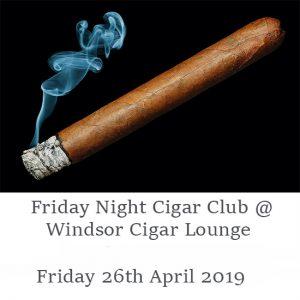 Friday Night Cigar Club @ The Windsor Cigar Lounge-26/04/19
