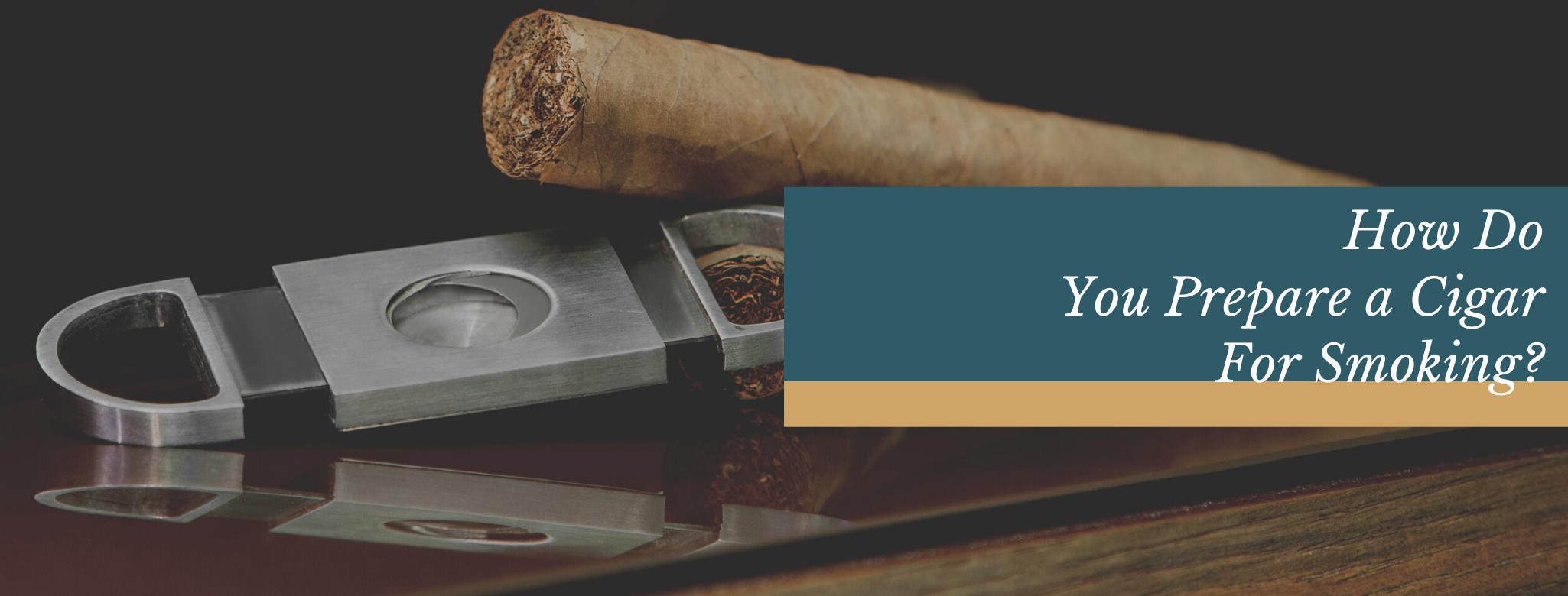 reads: How do you prepare a cigar for smoking?