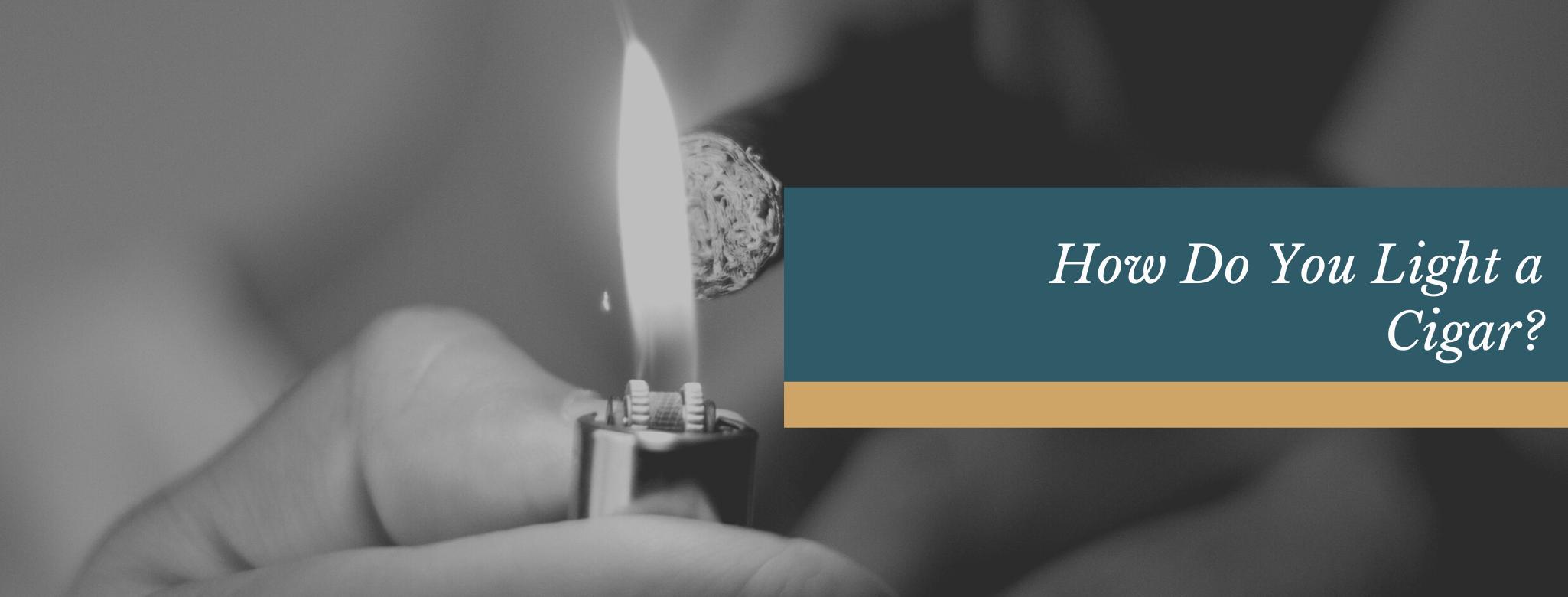 reads: how do you light a cigar?