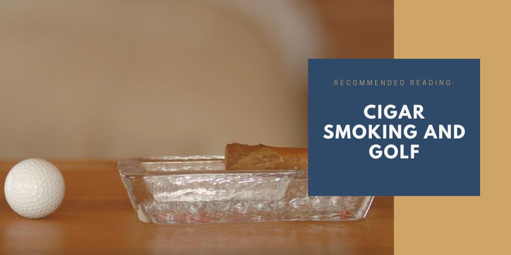 Cigar smoking and golf